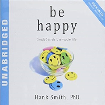 Be Happy – Simple Secrets to a Happier Life